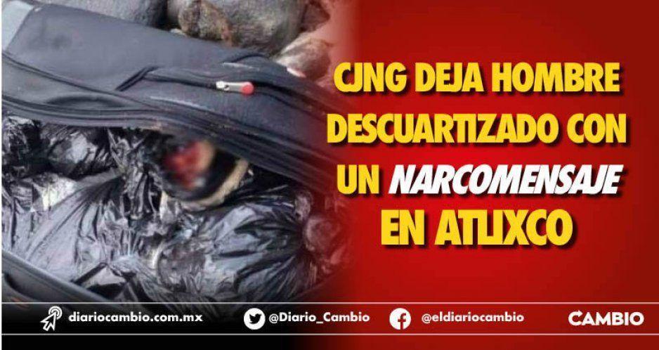 CJNG deja hombre descuartizado  con un narcomensaje en Atlixco
