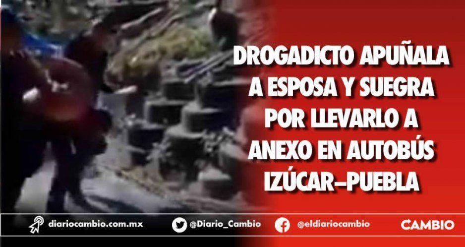 Drogadicto apuñala a esposa y suegra por  llevarlo a anexo en autobús Izúcar–Puebla