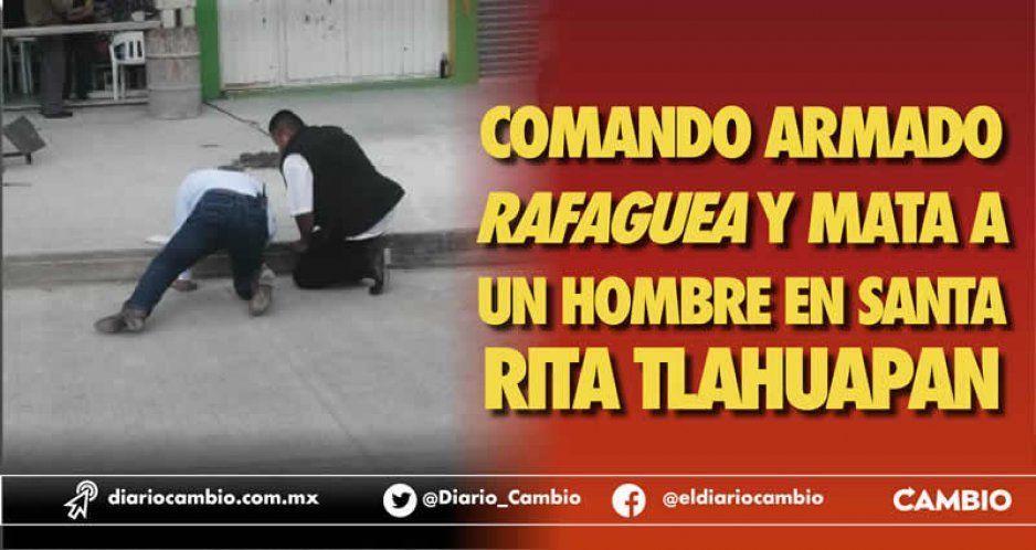 Comando armado rafaguea y mata a un hombre en Santa Rita Tlahuapan