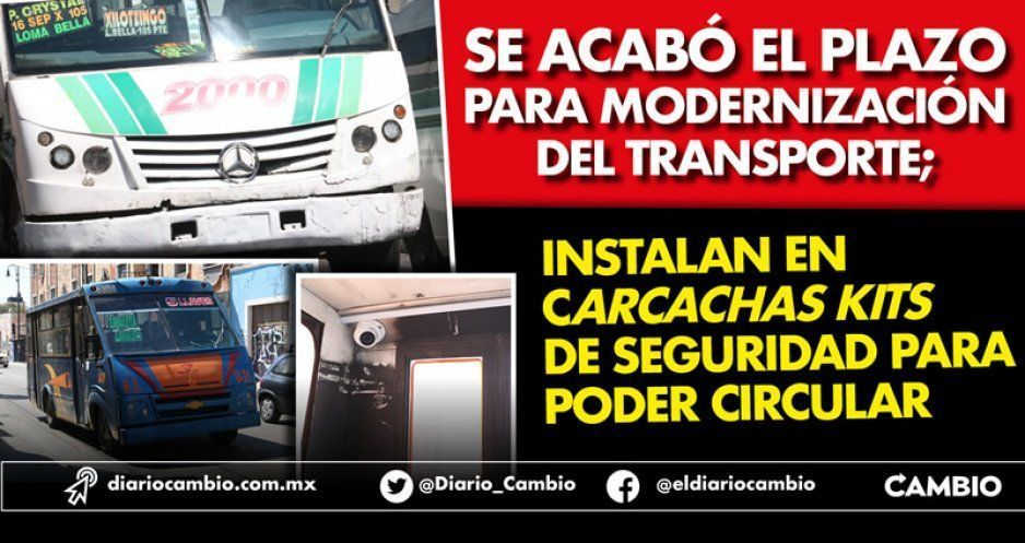 Se acabó el plazo para modernización del transporte; instalan en carcachas kits de seguridad para poder circular