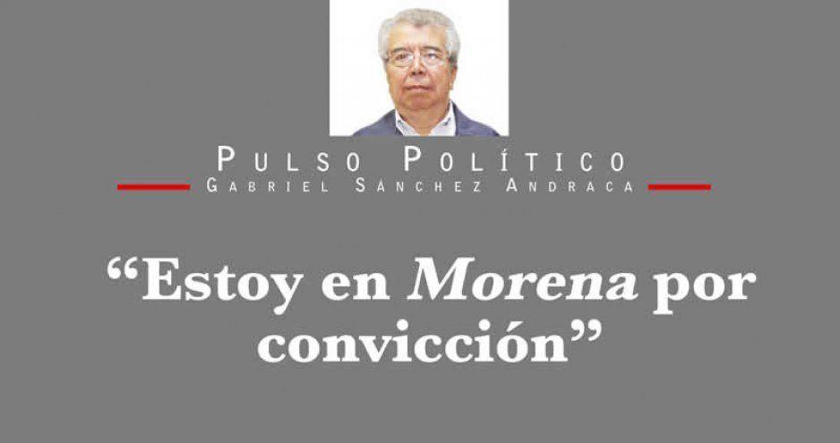 """""""Estoy en Morena por convicción"""""""
