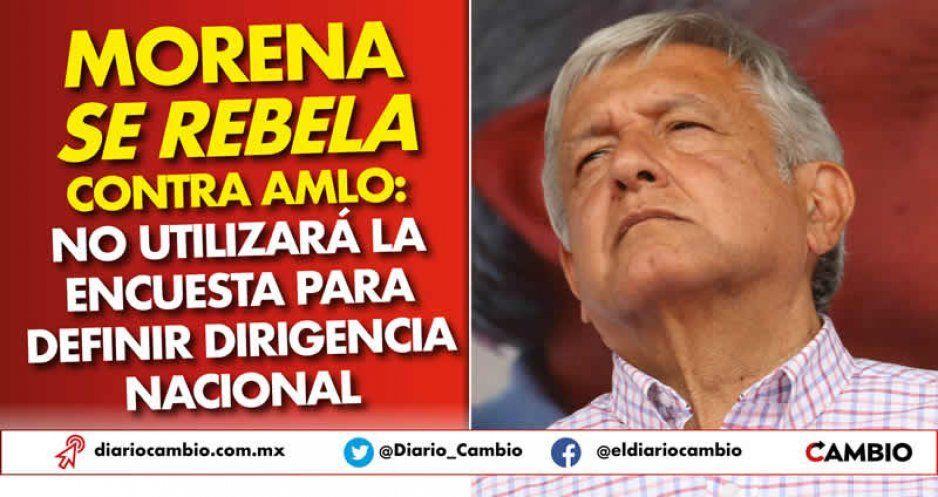 Rebelión en Morena vs AMLO: no quieren encuesta para elegir a dirigente nacional