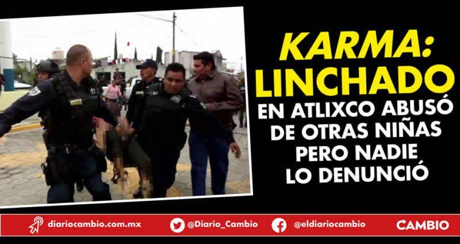 Karma: linchado en Atlixco abusó de otras niñas pero nadie lo denunció