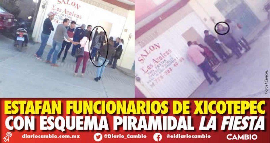 Estafan funcionarios de Xicotepec con esquema piramidal La Fiesta