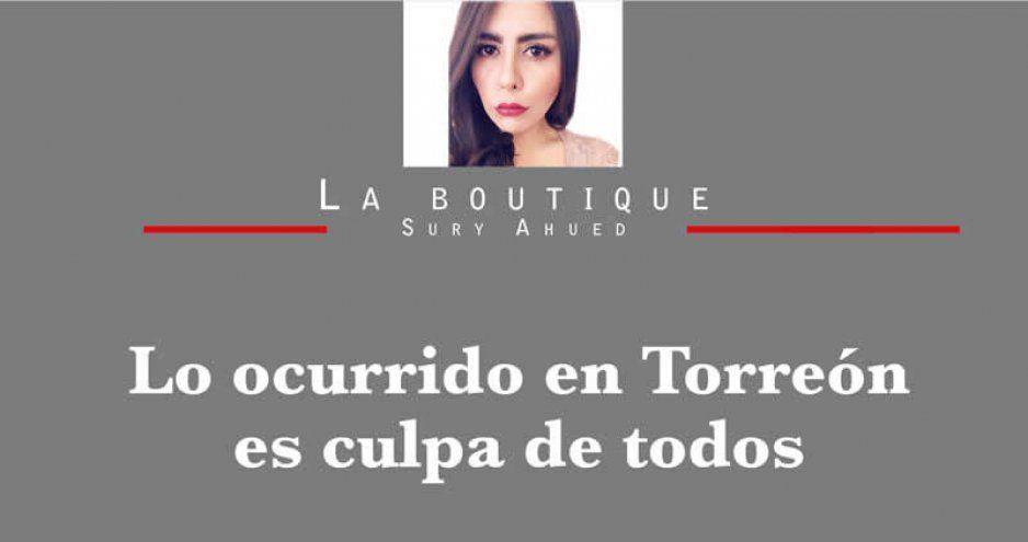Lo ocurrido en Torreón es culpa de todos.