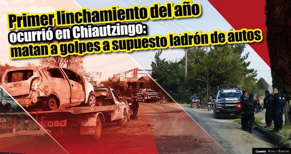 Primer linchamiento del año ocurrió en Chiautzingo: matan a golpes a supuesto ladrón de autos