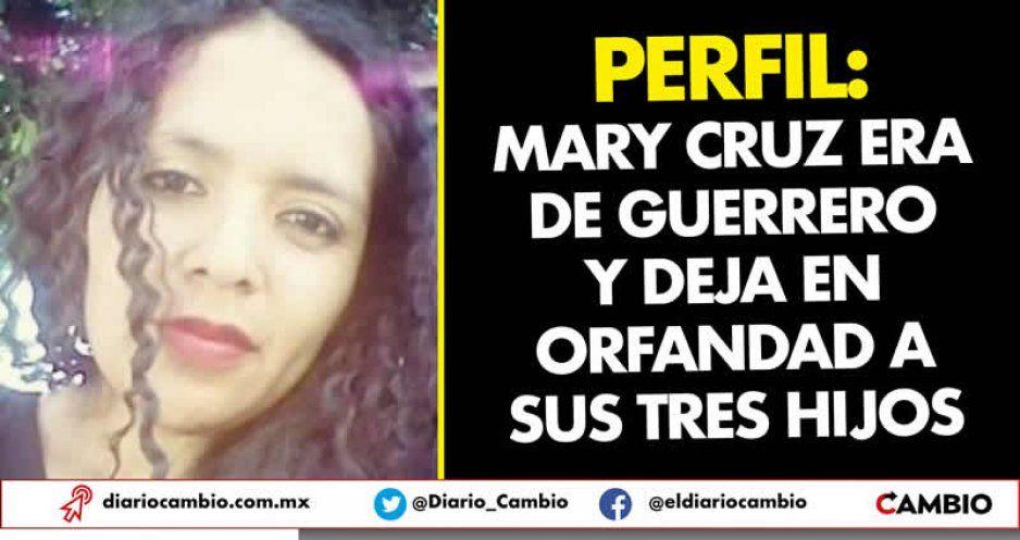 Perfil: Mary Cruz era de Guerrero y deja en orfandad a sus tres hijos