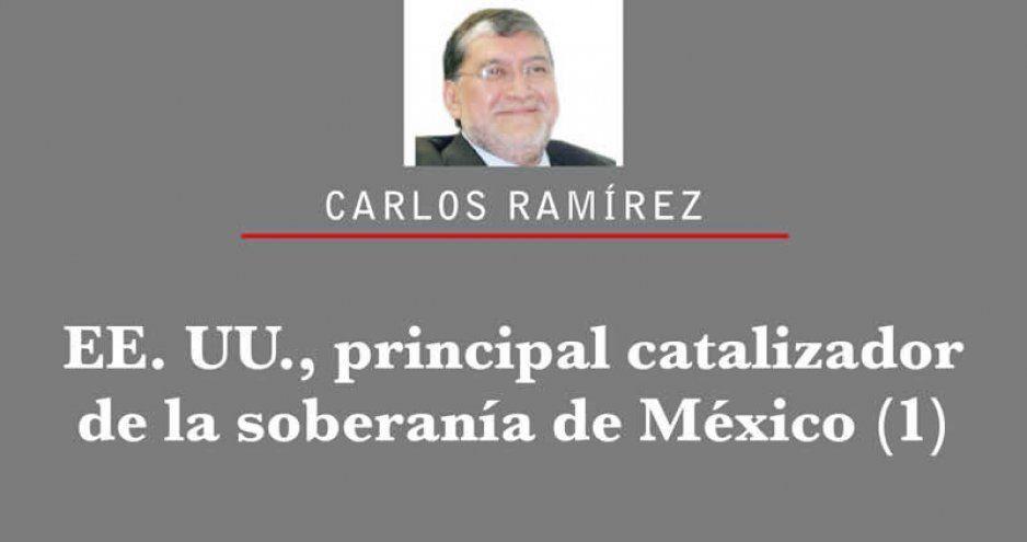 EE. UU., principal catalizador de la soberanía de México (1)