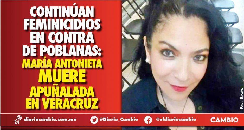 Continúan feminicidios en contra de poblanas: María Antonieta muere apuñalada en Veracruz