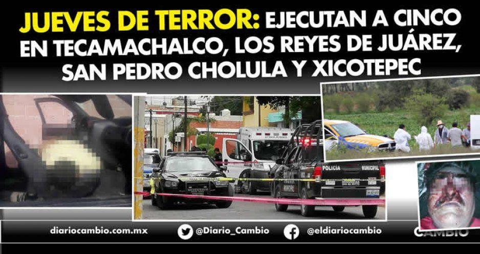 Jueves de terror: ejecutan a cinco en Tecamachalco, Los Reyes de Juárez, San Pedro Cholula y Xicotepec