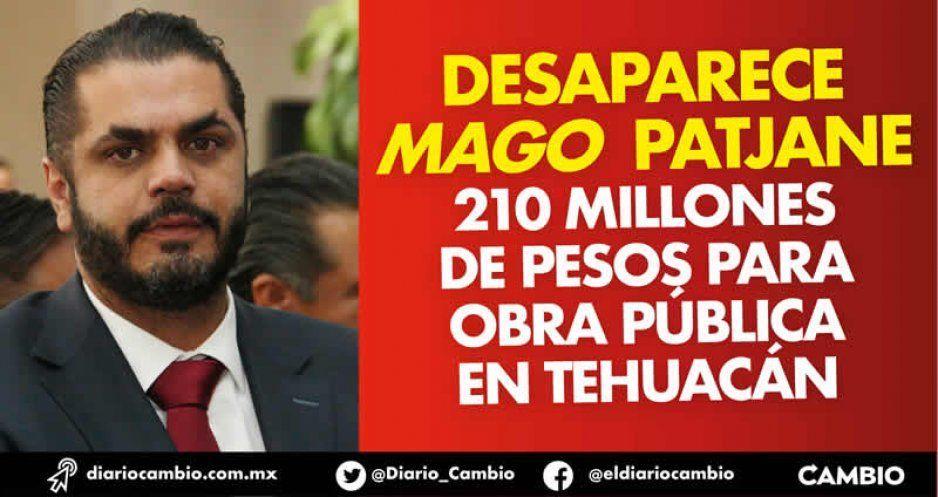 Desaparece mago Patjane 210 millones de pesos para obra pública en Tehuacán