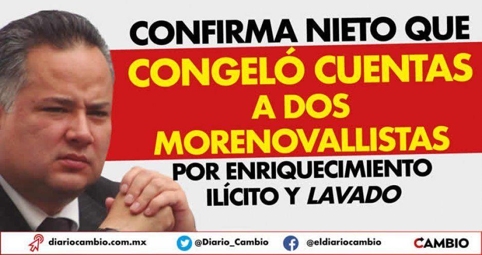Confirma Nieto que congeló cuentas a dos morenovallistas por enriquecimiento ilícito y lavado (VIDEO)