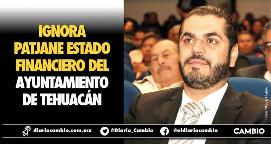 Ignora Patjane estado financiero del Ayuntamiento de Tehuacán