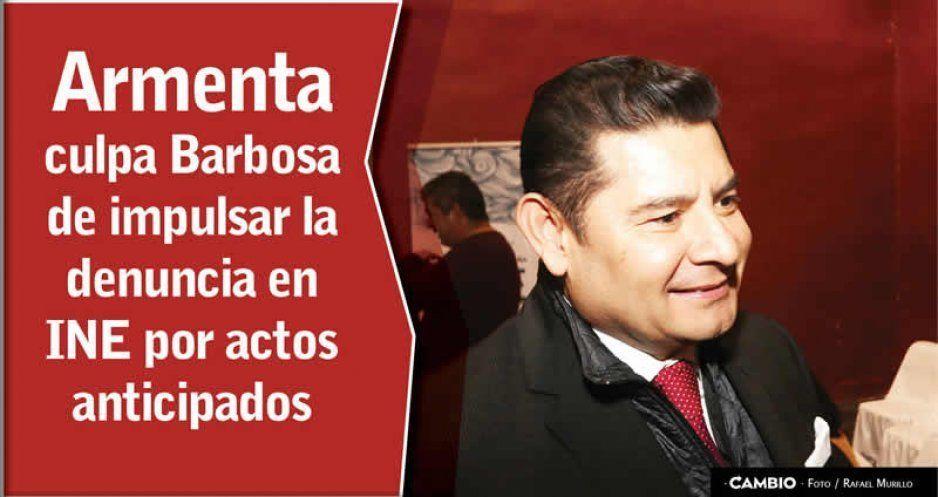 Armenta señala a Barbosa por inducir denuncia ante INE por actos anticipados
