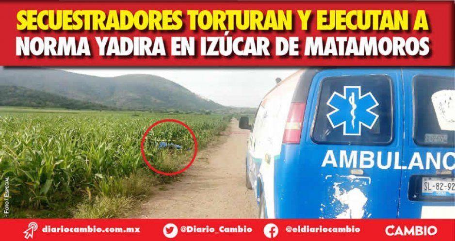 Secuestradores torturan y ejecutan a Norma Yadira en Izúcar de Matamoros
