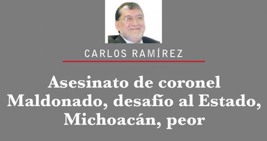 Asesinato de coronel Maldonado, desafío al Estado, Michoacán, peor