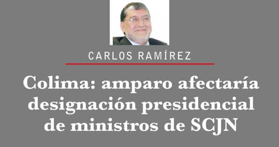 Colima: amparo afectaría designación presidencial de ministros de SCJN