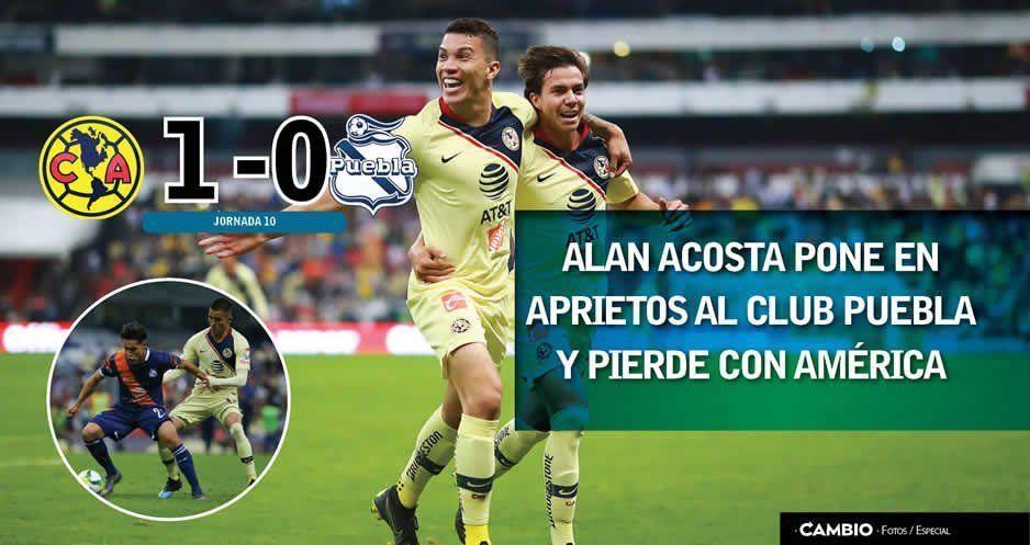 Alan Acosta pone en aprietos al Club Puebla y pierde con América