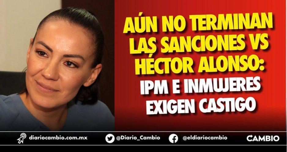Aún no terminan las sanciones vs Héctor Alonso: IPM e Inmujeres exigen castigo