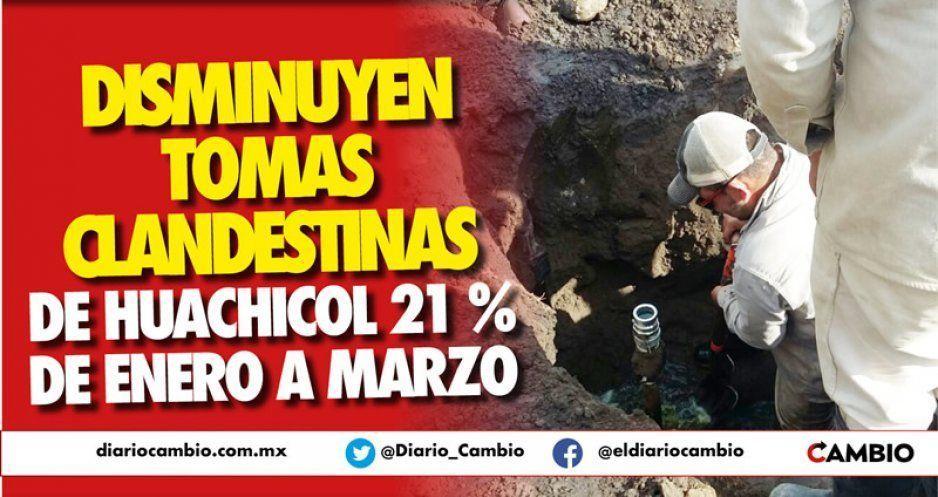 Disminuyen tomas clandestinas de huachicol 21 % de enero a marzo
