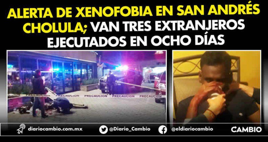 Alerta de xenofobia en San Andrés Cholula;  van tres extranjeros ejecutados en ocho días