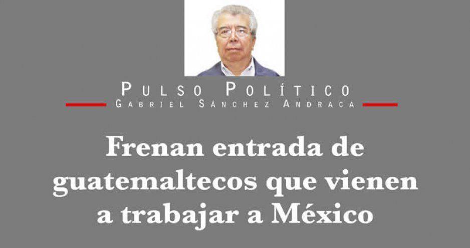 Frenan entrada de guatemaltecos que vienen a trabajar a México