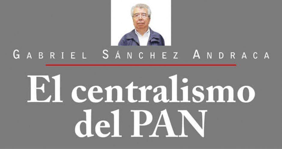 El centralismo del PAN