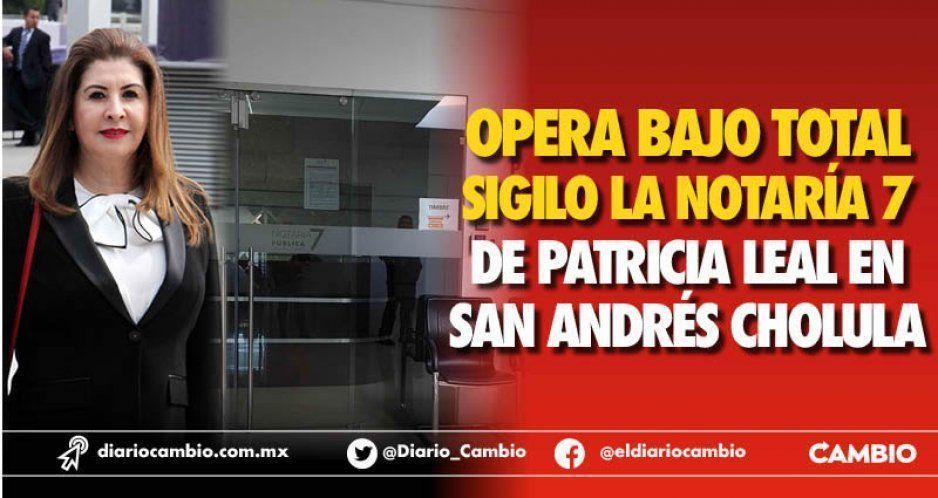 Opera bajo total sigilo la Notaría 7 de  Patricia Leal en San Andrés Cholula