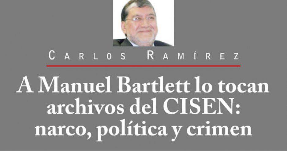 A Manuel Bartlett lo tocan archivos del CISEN: narco, política y crimen