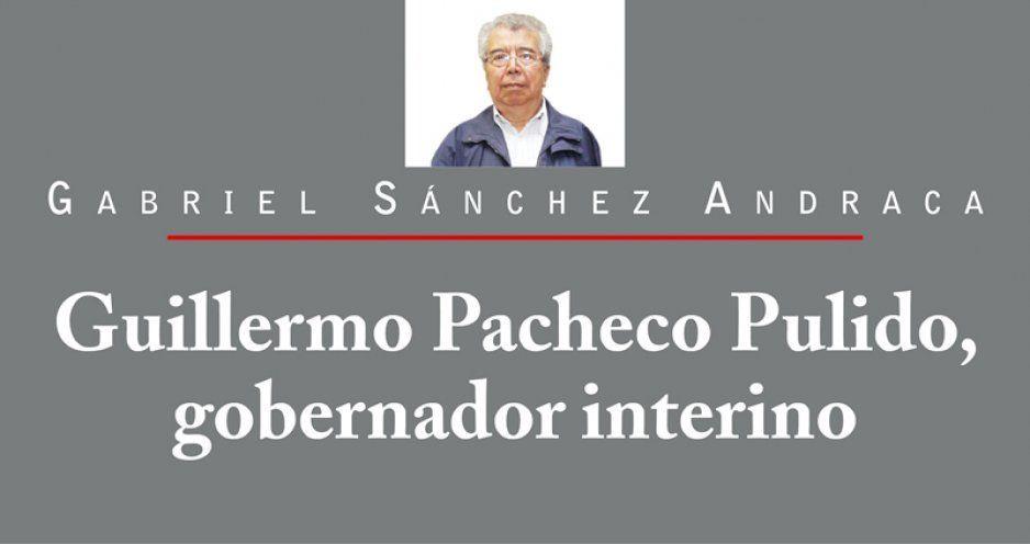 Guillermo Pacheco Pulido, gobernador interino