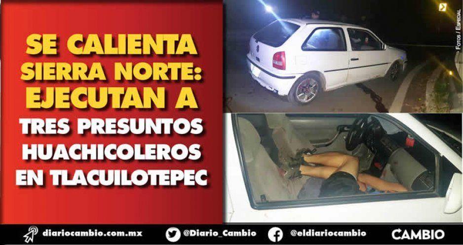 Se calienta Sierra Norte: ejecutan a tres presuntos huachicoleros en Tlacuilotepec