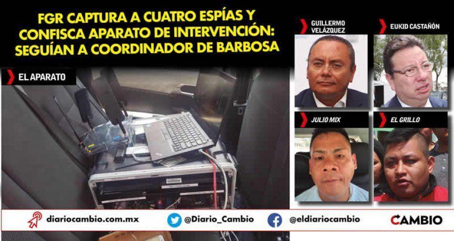 FGR captura a cuatro espías y confisca aparato de intervención: seguían a coordinador de Barbosa