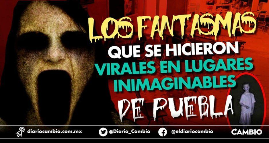 Fantasmas en Puebla, estos VIDEOS te mataran del susto
