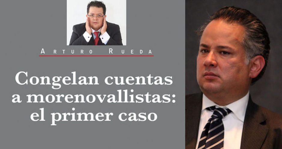 Congelan cuentas a morenovallistas: el primer caso