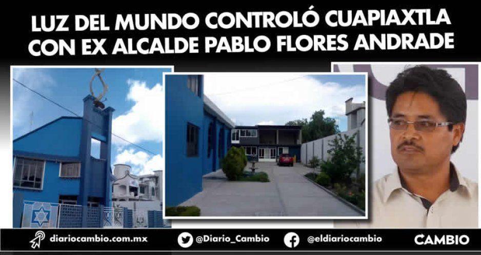 Luz del Mundo controló Cuapiaxtla con ex alcalde Pablo Flores Andrade