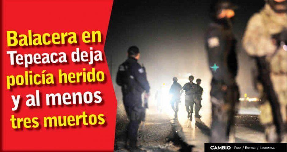 Balacera en Tepeaca deja policía herido y al menos tres muertos