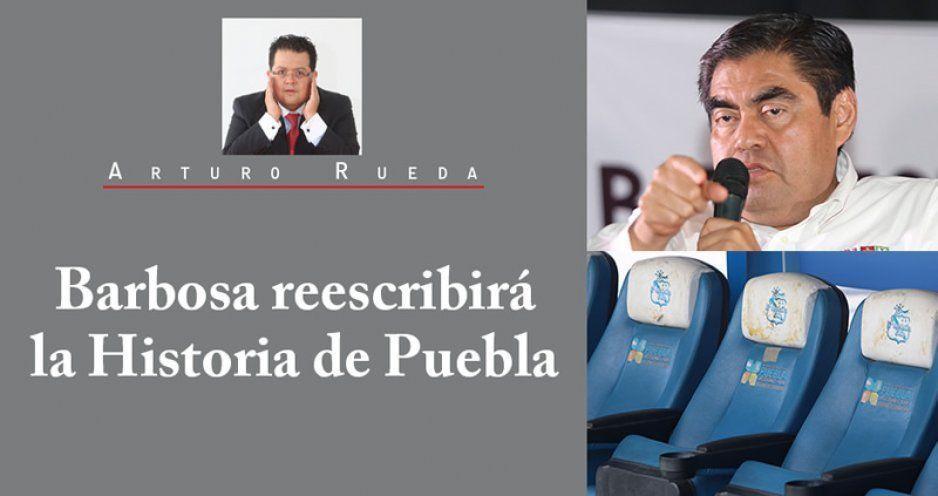 Barbosa reescribirá la Historia de Puebla
