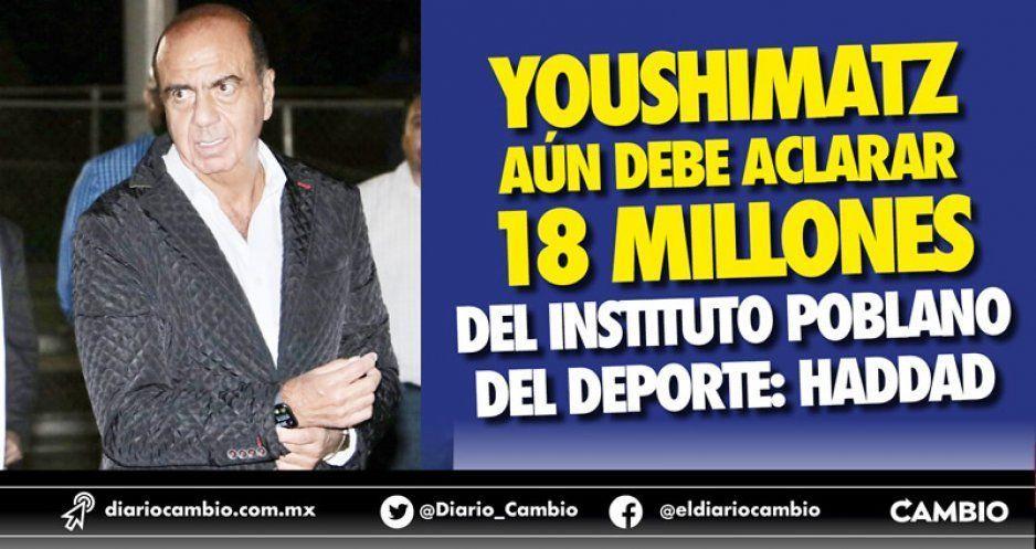 Youshimatz aún debe aclarar 18 millones del Instituto Poblano del Deporte: Haddad