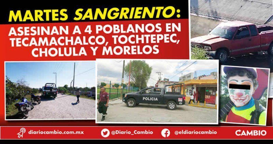 Martes sangriento: asesinan a 4 poblanos en Tecamachalco, Tochtepec, Cholula y Morelos