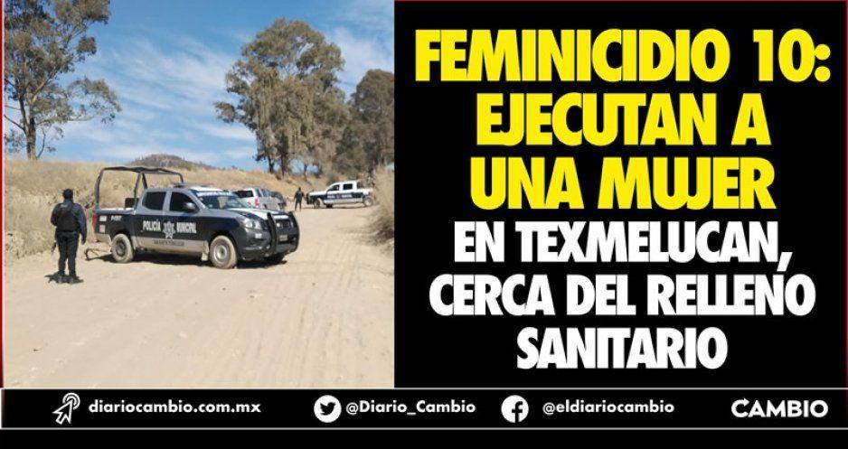 Feminicidio 10: Ejecutan a una mujer en  Texmelucan, cerca del relleno sanitario