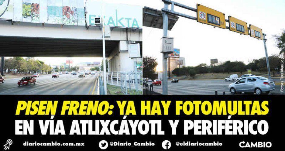 Pisen freno: ya hay fotomultas en Vía Atlixcáyotl y Periférico