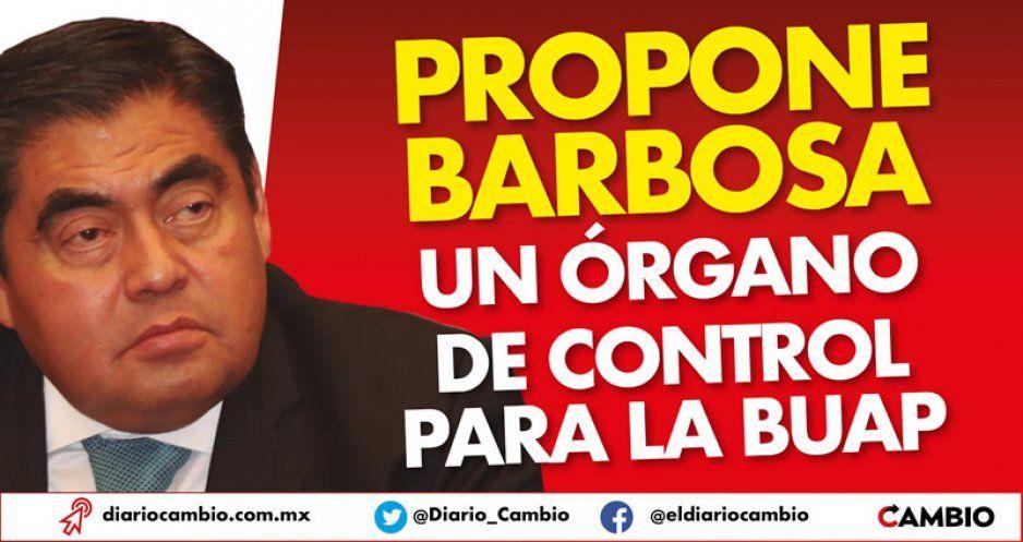Propone Barbosa un órgano de control para la BUAP