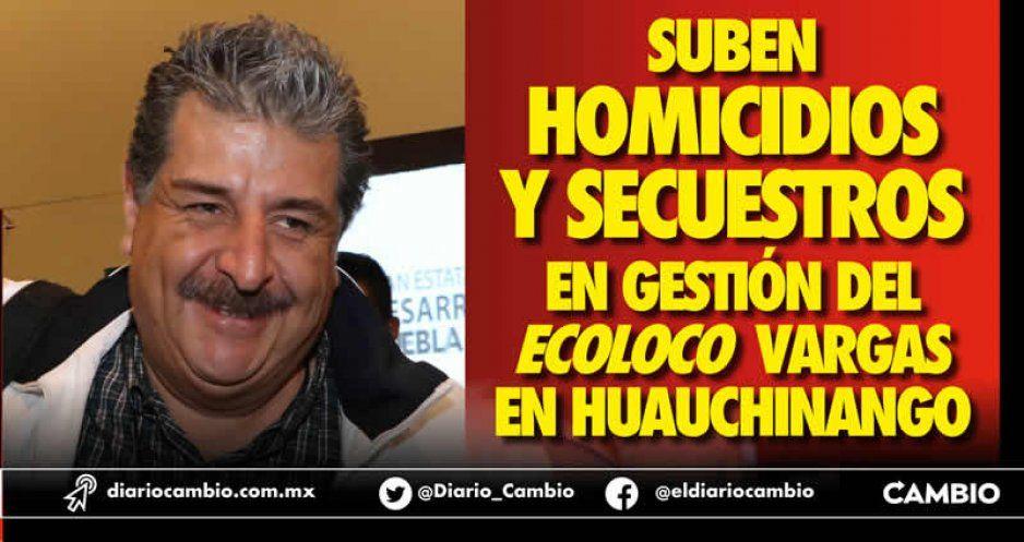 Suben homicidios y secuestros en gestión de Gustavo Vargas en Huauchinango