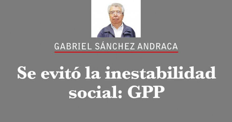 Se evitó la inestabilidad social: GPP
