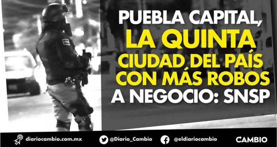 Puebla capital, la quinta ciudad del país con más robos a negocio: SNSP