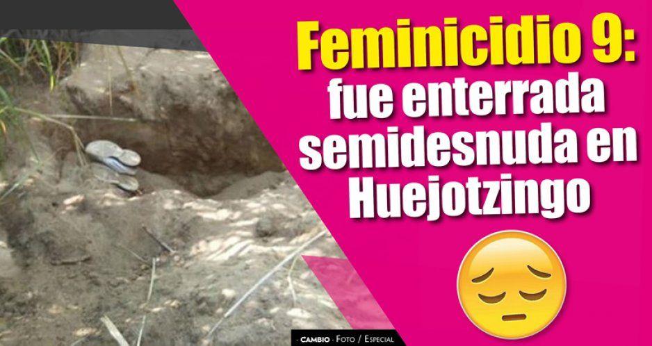 Feminicidio 9: fue enterrada semidesnuda en Huejotzingo