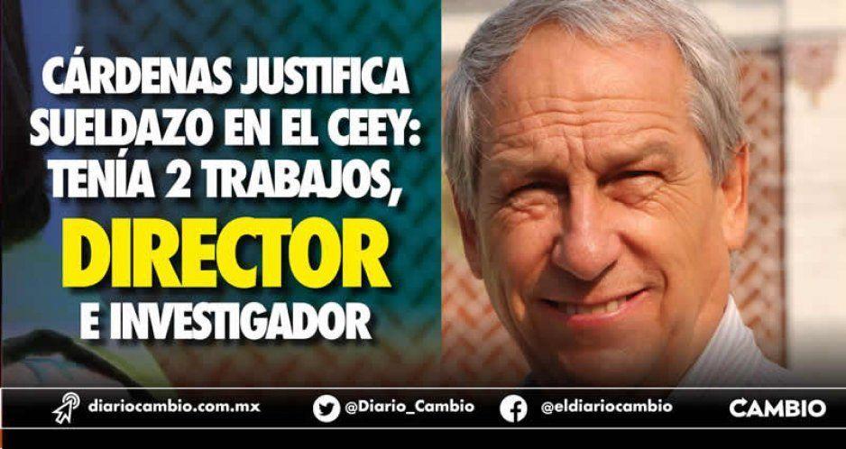 Cárdenas justifica sueldazo en el CEEY: tenía 2 trabajos, director e investigador
