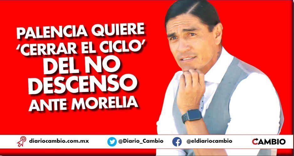 Lobos debe 'cerrar el ciclo' del no descenso ante Morelia: Palencia