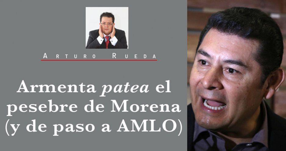 Armenta patea el pesebre de Morena (y de paso a AMLO)