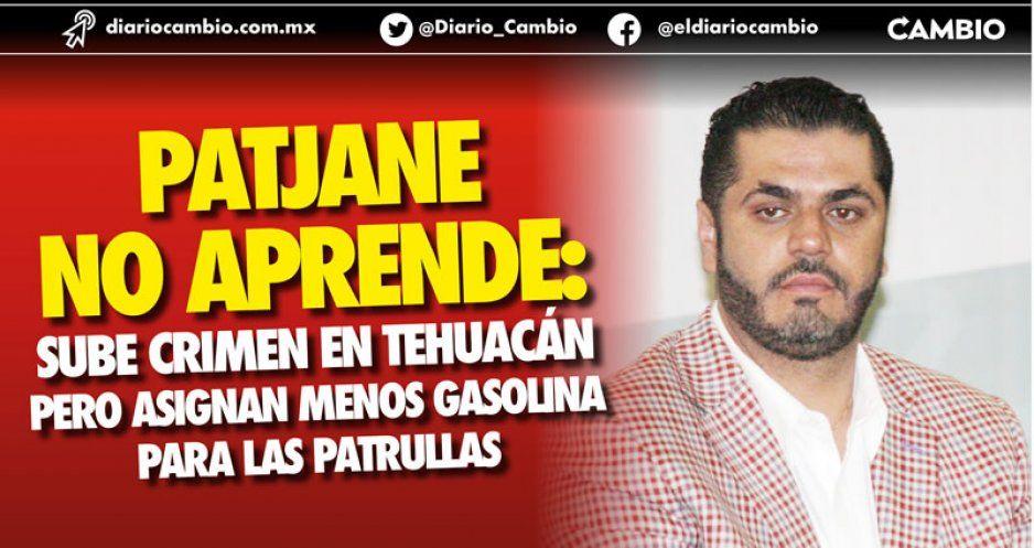 Patjane no aprende: sube crimen en Tehuacán  pero asignan menos gasolina para las patrullas